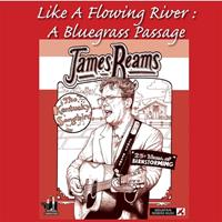 James Reams - Like A Flowing River; A Bluegrass Passage