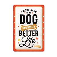 Fiftiesstore I Work Hard So My Dog Can Have A Better Life Metalen Bord 20 x 30 cm